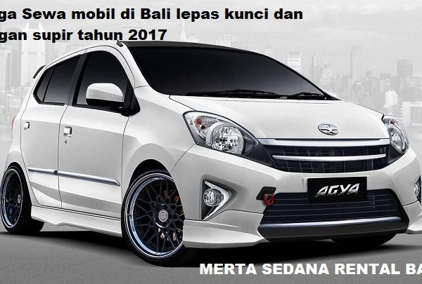Harga Sewa mobil di Bali lepas kunci dan dengan supir tahun 2017